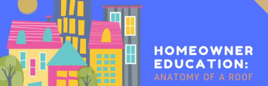 Homeowner Education: Anatomy of a Roof