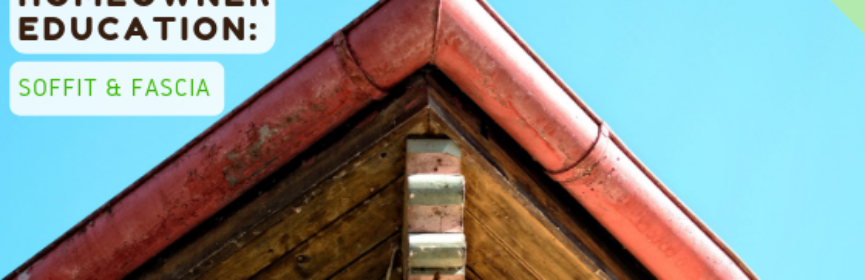 Homeowner Education: Soffit & Fascia